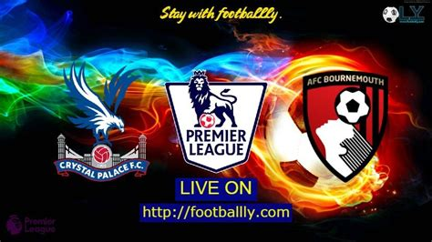 Crystal Palace vs Bournemouth live stream & match Preview ...