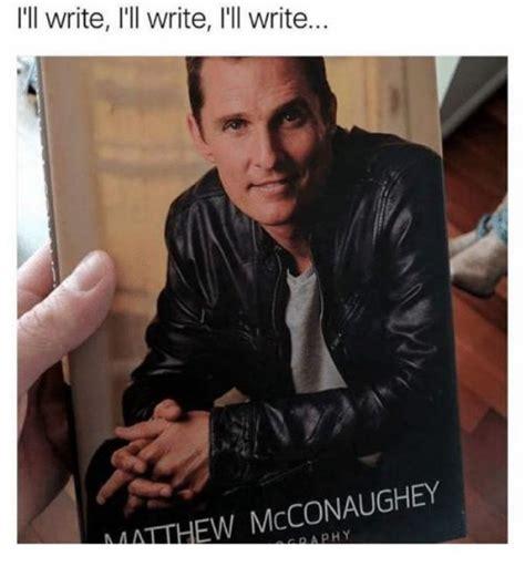 Matthew Mcconaughey Memes - matthew mcconaughey memes are alright alright alright 22 photos thechive