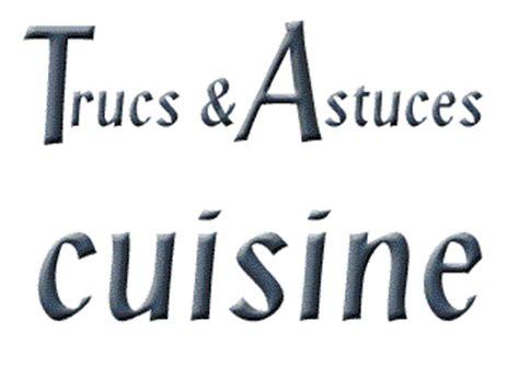truc et astuce cuisine astuces de cuisine