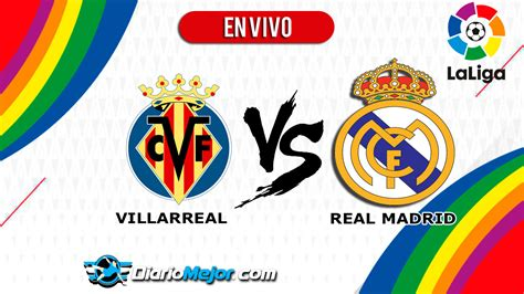 Villarreal vs Real Madrid EN VIVO ONLINE, Hora Y Donde Ver ...