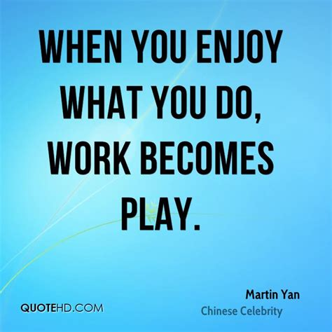 Quotes About Enjoy Your Work (57 Quotes