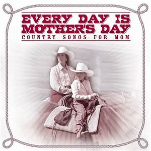 Amazon.com: Every Day Is Mother's Day: Country Songs for ...