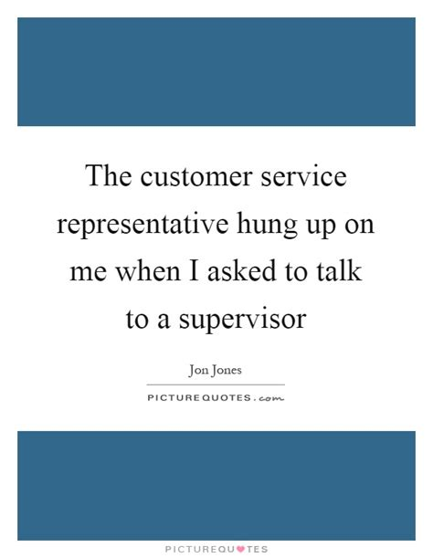 the customer service representative hung up on me when i