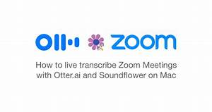 How To Live Transcribe Zoom Meetings With Otter Ai And