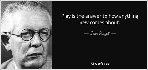 jean piaget quote play   answer