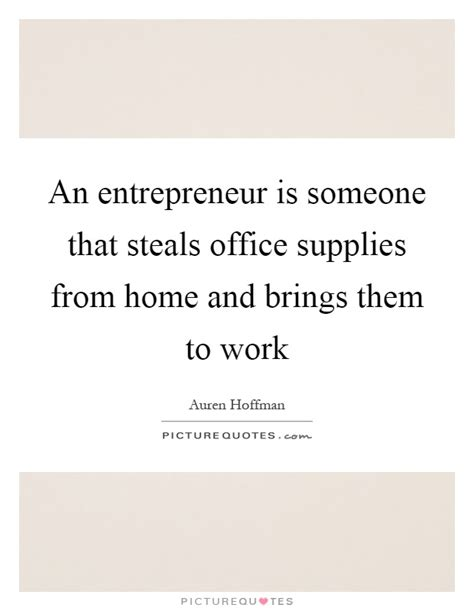 Office Supplies Quotes an entrepreneur is someone that steals office supplies