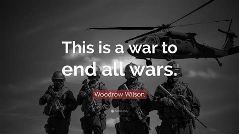 "Woodrow Wilson Quote ""this Is A War To End All Wars"" (18 Wallpapers) Quotefancy"