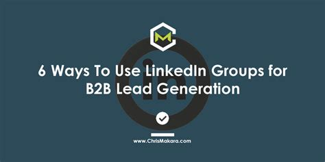 Best Way To Use Linkedin For by 6 Ways To Use Linkedin Groups For B2b Lead Generation