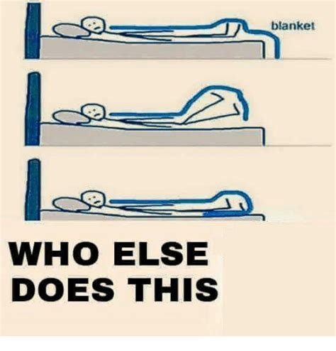 Who Else Does This Blanket  Meme On Sizzle