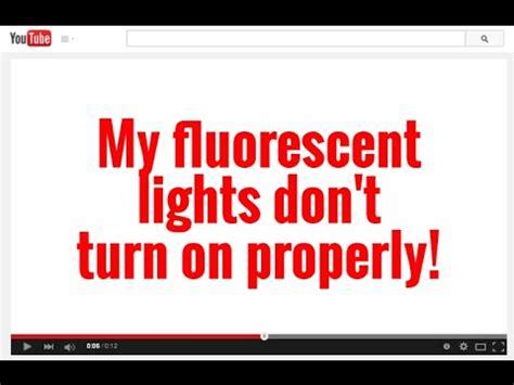 fluorescent light wont turn on my fluorescent lights don t turn on properly