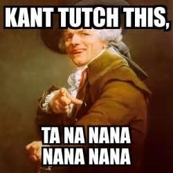 Kant Memes - meme joseph ducreux kant tutch this ta na nana nana nana 2762951