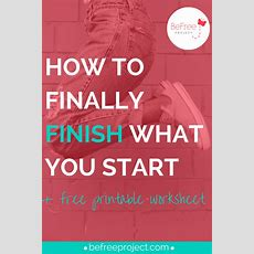How To Finally Finish What You Start + Freebie — Befree Project Teaching Women How To Get Unstuck