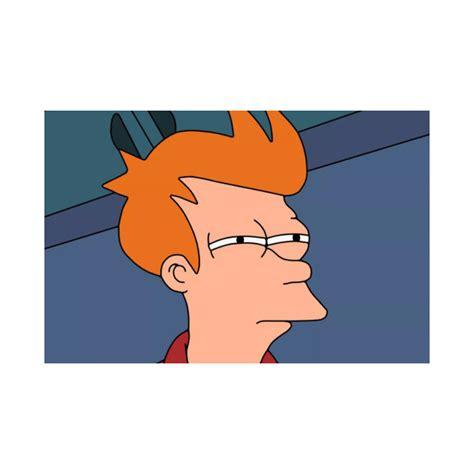 Fry Meme - fry meme philip j fry t shirt teepublic