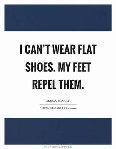 I can't wea... Flat Shoes Quotes