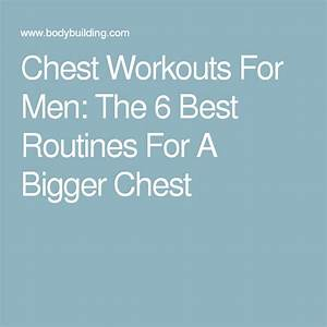 Chest Workouts For Men  The 6 Best Routines For A Bigger