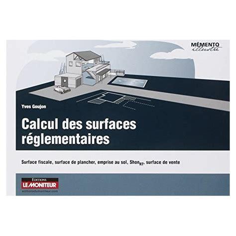 calcul surface utile bureaux calcul des surfaces réglementaires surface fiscale surface de plancher emprise au sol shon