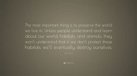 "Jack Hanna Quote: ""The most important thing is to preserve ..."