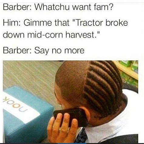 Say No More Meme - 68 best images about barber what you want on pinterest funny search and meme meme