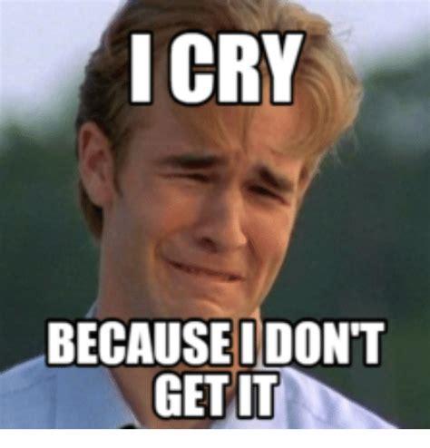 Cry Memes - 25 best memes about dawson cry dawson cry memes