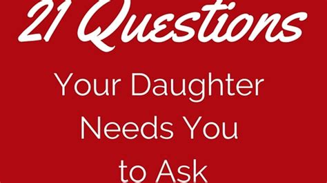 21 Questions Your Daughter Really Wants You To Ask Her
