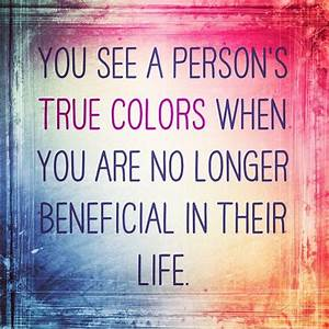 You see a person's true colors when you are no longer ...