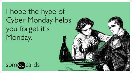 Cyber Monday Meme - i hope the hype of cyber monday helps you forget it s monday christmas season ecard