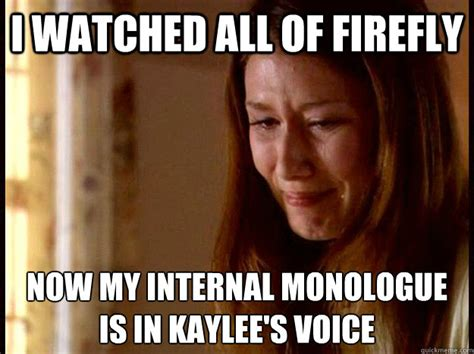 Firefly Memes - i watched all of firefly now my internal monologue is in kaylee s voice firefly world problems