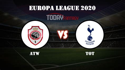 ATW vs TOT Dream11 Prediction, Antwerp vs Tottenham ...