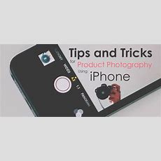 Tips And Tricks For Product Photography Using Iphone