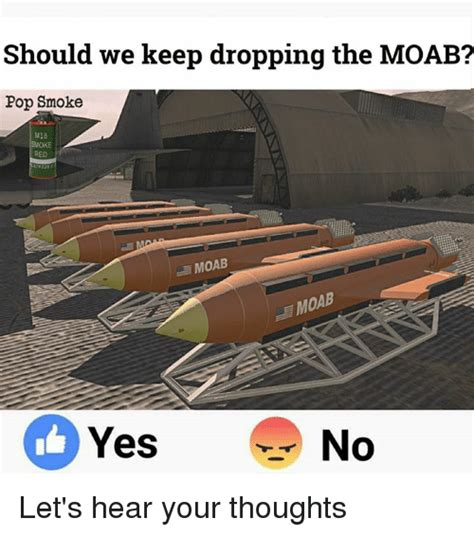 should we keep the should we keep dropping the moab pop smoke m18 smoke red moab moab yes no let s hear your