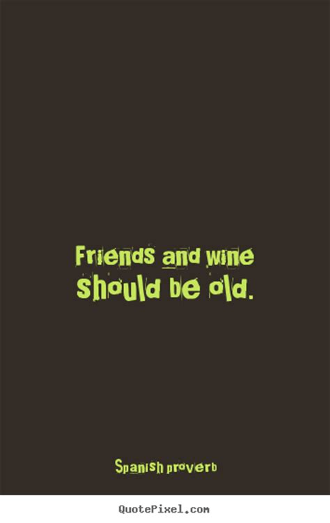 spanish proverb image quotes friends  wine