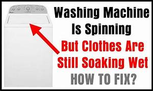 Washing Machine Is Spinning But Clothes Are Still Soaking