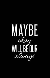 """""""Maybe okay will be our always."""" iPhone Cases & Skins by ..."""