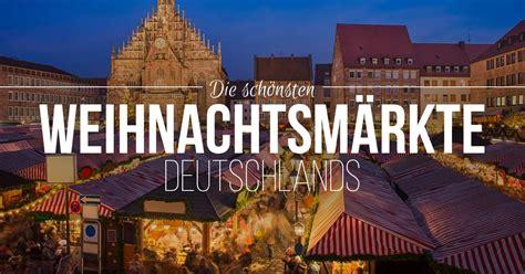 Die 7 Schönsten Weihnachtsmärkte In Deutschland