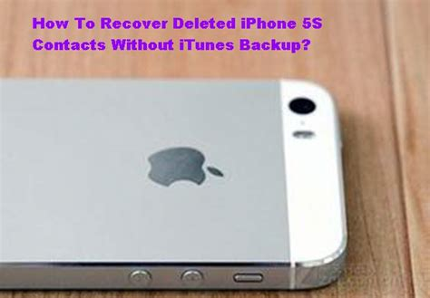 how to restore iphone 5s how to recover deleted iphone 5s contacts without itunes