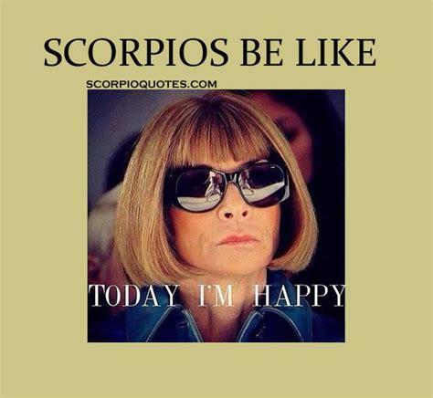 Scorpio Memes - 13 quot scorpios be like quot meme scorpio quotes scorpion child pinterest like meme scorpio