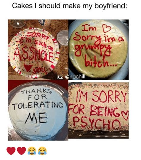 what of cake should i make cakes i should make my boyfriend ig thanks m sorry for tolerating for being me psycho