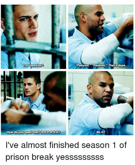 Prison Break Memes - try passion how do you spell that is it pla s h passion passion that s dope no h i ve almost