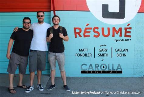 Carolla Digital Resume Podcast by Matt Fondiler Gary Smith And Caelan Biehn Carolla