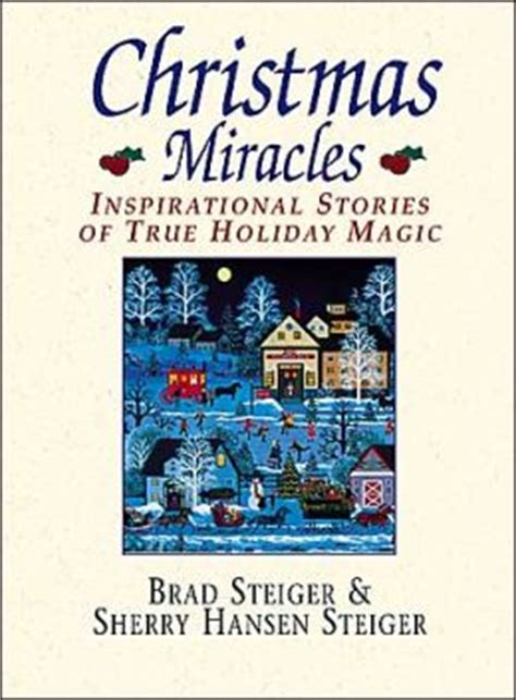 best inspirational christmas stories miracles inspirational stories of true magic by brad steiger 9781580625524