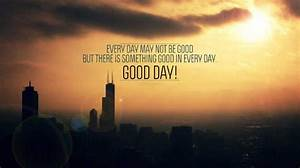 105 Cutest Have... Good Bad Day Quotes