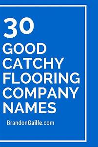 30 good catchy flooring company names flooring flooring for Flooring company name ideas