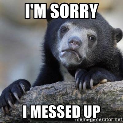 Im Sorry Memes - i m sorry i messed up confession bear meme generator
