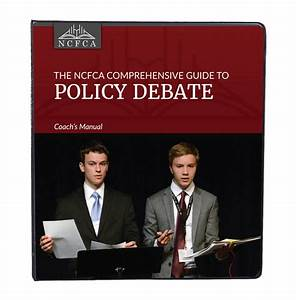 Ncfca Comprehensive Guide To Policy Debate Coach U0026 39 S Manual