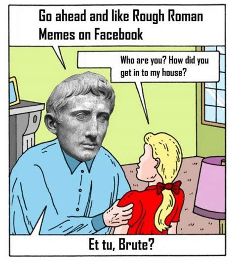 Rough Roman Memes - go ahead and like rough roman memes on facebook who are you how did you get in to my house et