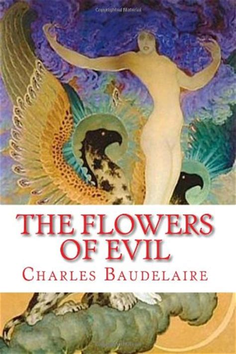 Maybe you would like to learn more about one of these? The Flowers of Evil by Charles Baudelaire - Download link