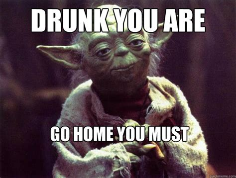 Yoda Meme Creator - drunk you are go home you must sad yoda