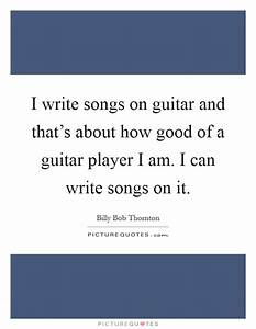 I write songs o... Guitar Singing Quotes