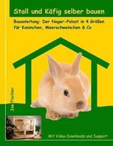 Kaninchenstall Selber Bauen Anleitung Kostenlos : kaninchenstall bauen die planung ratgeber ratgeber ~ Lizthompson.info Haus und Dekorationen