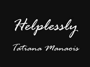 Tatiana Manaois... Helplessly Lyrics